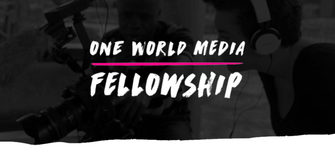 One World Media Fellowship for Filmmakers and Journalists 2019