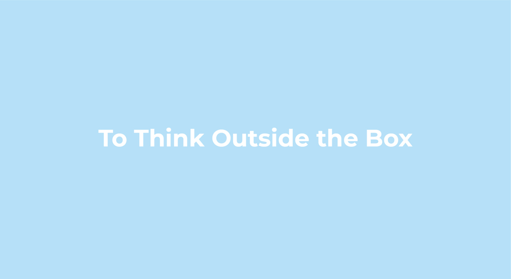 to think outside the box